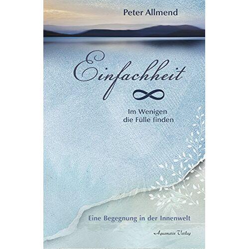 Peter Allmend - Einfachheit: Das Glück liegt in den kleinen Dingen - Preis vom 18.04.2021 04:52:10 h