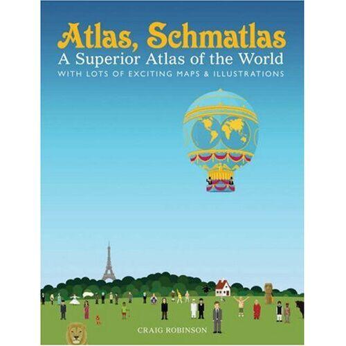 Craig Robinson - Atlas, Schmatlas: A Superior Atlas of the World - Preis vom 11.05.2021 04:49:30 h