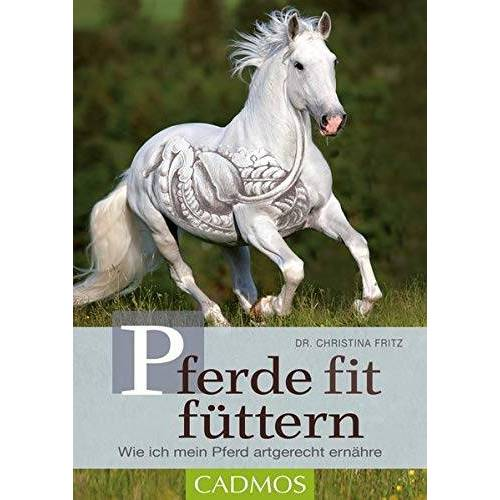Christina Fritz - Pferde fit füttern: Wie ich mein Pferd artgerecht ernähre - Preis vom 15.04.2021 04:51:42 h