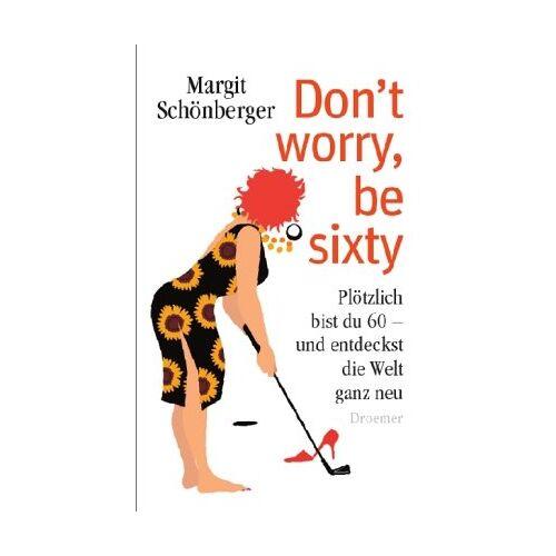 Margit Schönberger - Don't worry, be sixty - Preis vom 20.10.2020 04:55:35 h