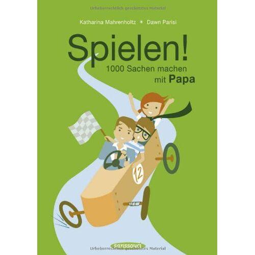 Katharina Mahrenholtz - Spielen!: 1000 Sachen machen mit Papa - Preis vom 21.10.2020 04:49:09 h