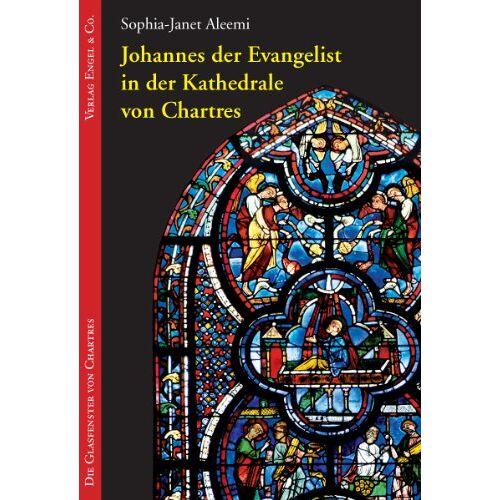 Sophia-Janet Aleemi - Die Glasfenster von Chartres 01. Johannes der Evangelist in der Kathedrale von Chartres - Preis vom 22.01.2021 05:57:24 h