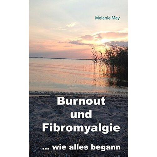 Melanie May - Burnout und Fibromyalgie.... wie alles begann - Preis vom 03.05.2021 04:57:00 h