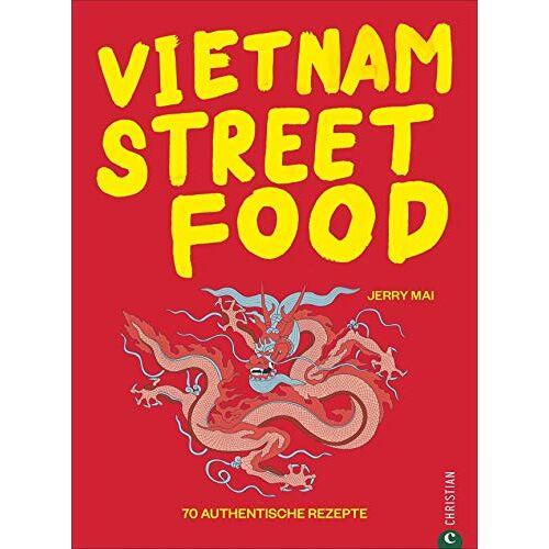 Jerry Mai - Kochbuch: Vietnam Streetfood - 70 authentischen Streetfood-Rezepte mit dem Besten, was Vietnam zu bieten hat: von Pho über Banh Mi bis zu Rice Paper Rolls. Asiatische Küche at its best. - Preis vom 25.02.2021 06:08:03 h