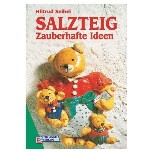 Hiltrud Seibel - Salzteig. Zauberhafte Ideen - Preis vom 06.05.2021 04:54:26 h
