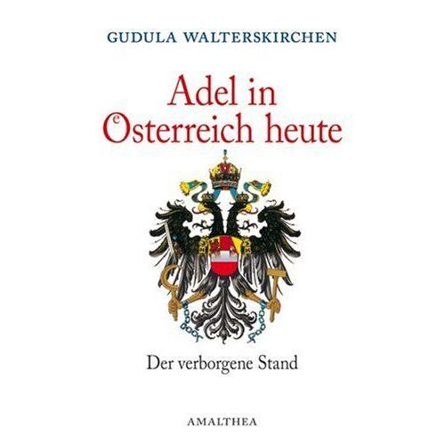 Gudula Walterskirchen - Adel in Österreich heute. Der verborgene Stand - Preis vom 21.10.2020 04:49:09 h