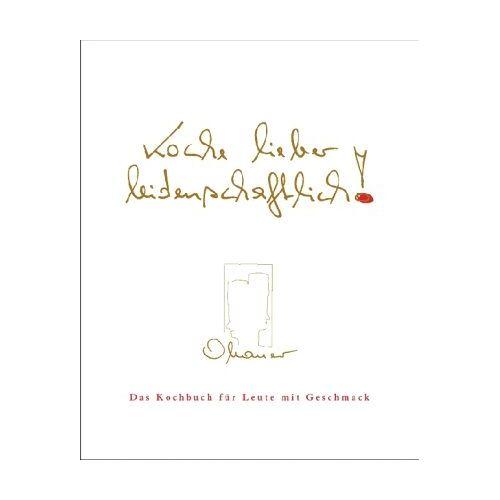 Rudolf Obauer - Koche lieber leidenschaftlich!: Das Kochbuch für Leute mit Geschmack - Preis vom 05.09.2020 04:49:05 h