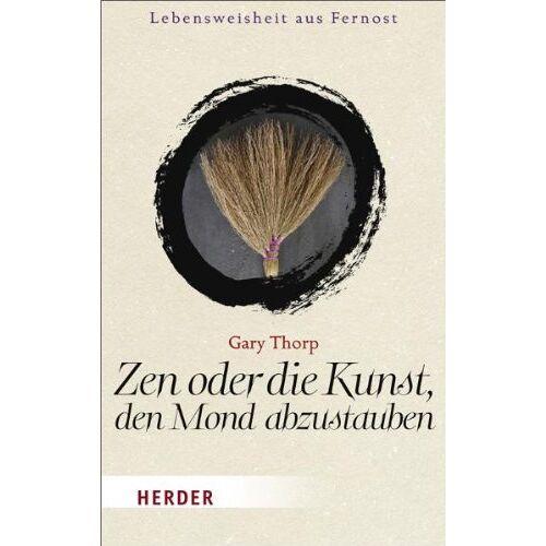 Gary Thorp - Zen oder die Kunst, den Mond abzustauben (HERDER spektrum) - Preis vom 12.04.2021 04:50:28 h