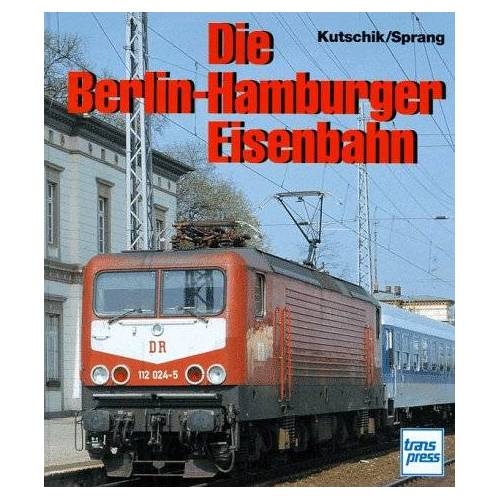 Dietrich Kutschik - Die Berlin- Hamburger Eisenbahn - Preis vom 22.11.2020 06:01:07 h
