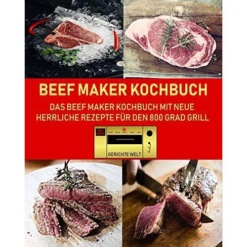 Gerichte Welt - Beef Maker Kochbuch: Das Beef Maker Kochbuch mit neue herrliche Rezepte für den 800 Grad Grill - Preis vom 21.10.2020 04:49:09 h