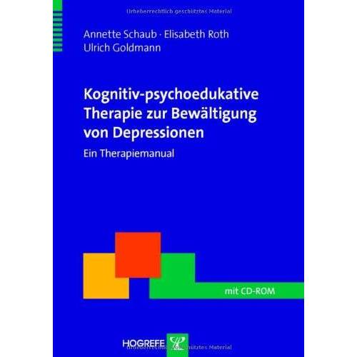 Annette Schaub - Kognitiv-psychoedukative Therapie zur Bewältigung von Depressionen: Ein Therapiemanual - Preis vom 03.03.2021 05:50:10 h