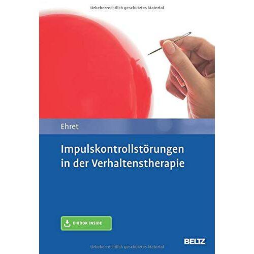Alfred Ehret - Impulskontrollstörungen in der Verhaltenstherapie: Mit E-Book inside - Preis vom 15.11.2019 05:57:18 h