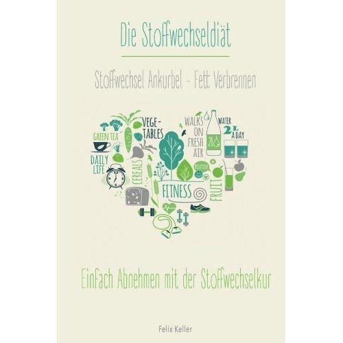 Felix Keller - Die Stoffwechseldiät: Stoffwechsel Ankurbeln - Fett Verbrennen: Einfach Abnehmen mit der Stoffwechselkur - Preis vom 05.09.2020 04:49:05 h