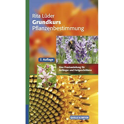 Rita Lüder - Grundkurs Pflanzenbestimmung: Eine Praxisanleitung für Anfänger und Fortgeschrittene (Quelle & Meyer Bestimmungsbücher) - Preis vom 23.09.2020 04:48:30 h