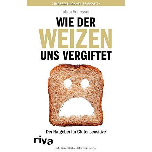Julien Venesson - Wie der Weizen uns vergiftet: Der Ratgeber für Glutensensitive - Preis vom 09.05.2021 04:52:39 h