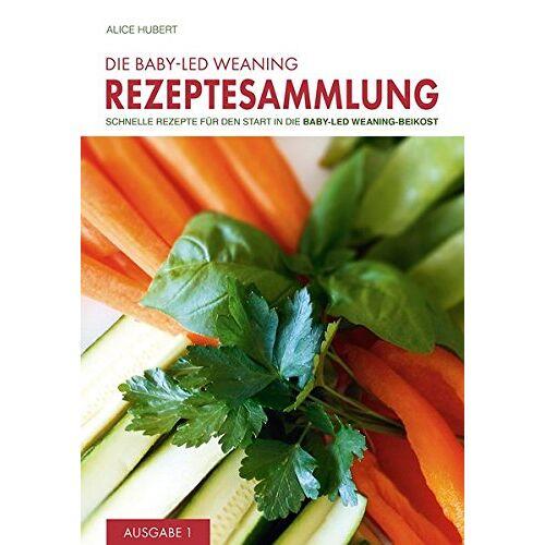 Alice Hubert - Die Baby-Led Weaning Rezeptesammlung - Ausgabe 1: Schnelle Rezepte für den Start in die Baby-Led Weaning-Beikost - Preis vom 05.03.2021 05:56:49 h