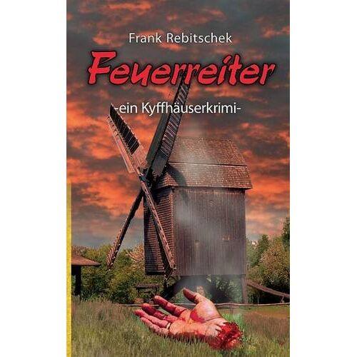 Frank Rebitschek - Feuerreiter: ein Kyffhäuserkrimi (Kyffhäuserkrimis) - Preis vom 21.10.2020 04:49:09 h