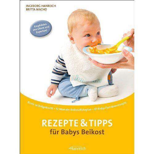 Ingeborg Hanreich - Rezepte & Tipps für Babys Beikost: Breie selbstgekocht · 12 Monate-Beikostfahrplan · 30 Baby-Familienrezepte - Preis vom 06.05.2021 04:54:26 h