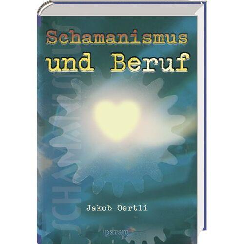 Jakob Oertli - Schamanismus und Beruf - Preis vom 24.02.2021 06:00:20 h