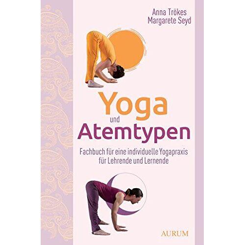 Anna Trökes - Yoga und Atemtypen: Fachbuch für eine individuelle Yogapraxis für Lehrende und Lernende - Preis vom 22.01.2020 06:01:29 h
