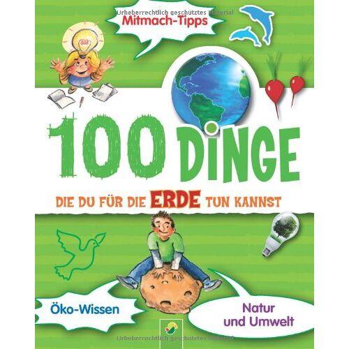 Janine Eck - 100 Dinge die Du für die Erde tun kannst - Preis vom 13.05.2021 04:51:36 h