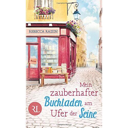 Rebecca Raisin - Mein zauberhafter Buchladen am Ufer der Seine: Roman - Preis vom 08.05.2021 04:52:27 h