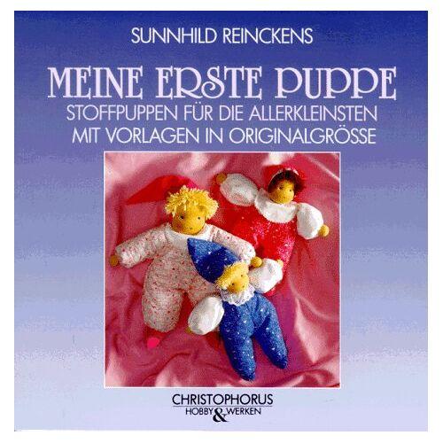 Sunnhild Reinckens - Meine erste Puppe. Stoffpuppen für die Allerkleinsten - Preis vom 17.04.2021 04:51:59 h