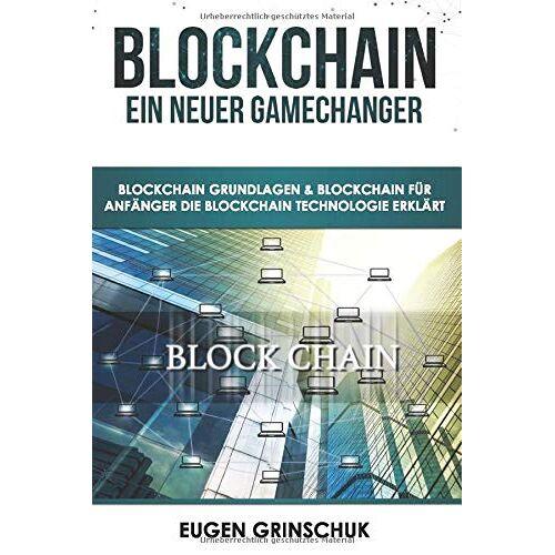 Eugen Grinschuk - Blockchain - Ein neuer GameChanger: Blockchain Grundlagen & Blockchain für Anfänger - Die Blockchain Technologie erklärt: Bitcoin & Kryptowährungen kaufen & Bitcoin investieren, inkl. Sicherheitstipps - Preis vom 23.02.2020 05:59:53 h