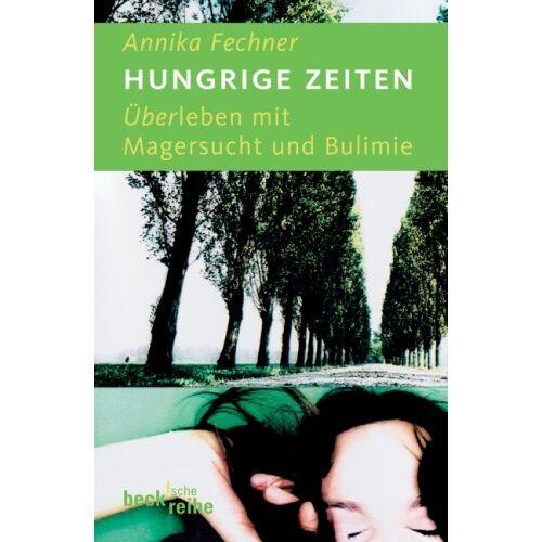 Annika Fechner - Hungrige Zeiten. Überleben mit der Magersucht und Bulimie: Über Leben mit Magersucht und Bulimie - Preis vom 18.04.2021 04:52:10 h
