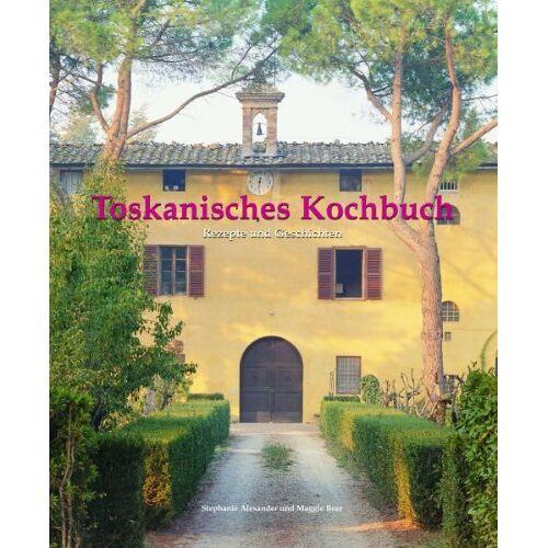 Stephanie Alexander - Toskanisches Kochbuch: Rezepte und Geschichten - Preis vom 04.10.2020 04:46:22 h