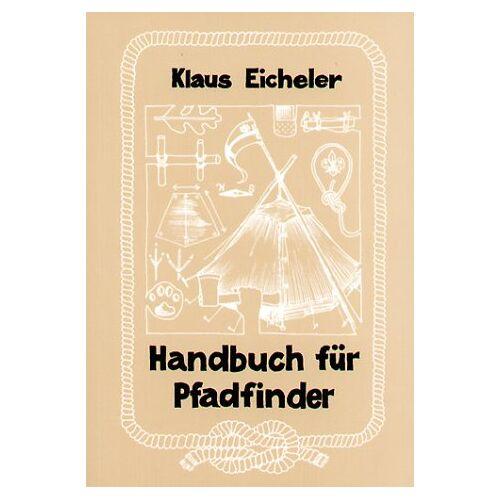Klaus Eicheler - Handbuch für Pfadfinder - Preis vom 14.04.2021 04:53:30 h
