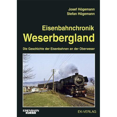 Josef Högemann - Eisenbahnchronik Weserbergland: Die Geschichte der Eisenbahnen an der Oberweser - Preis vom 13.09.2019 05:32:03 h