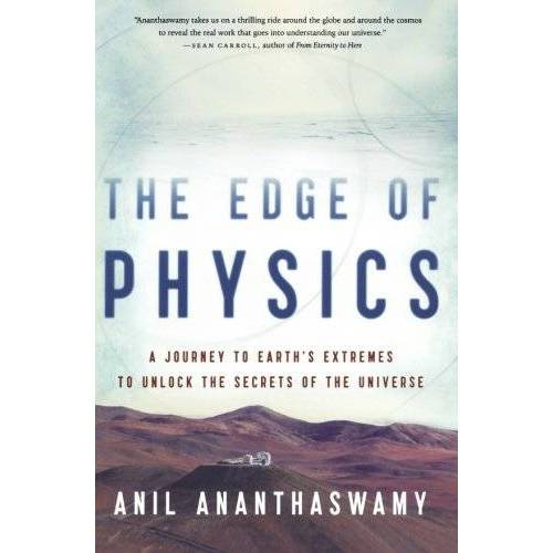 Anil Ananthaswamy - The Edge of Physics: A Journey to Earth's Extremes to Unlock the Secrets of the Universe - Preis vom 07.05.2021 04:52:30 h
