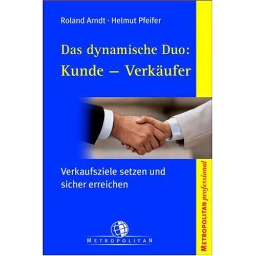 Roland Das dynamische Duo: Kunde - Verkäufer. Verkaufsziele setzen und sicher erreichen - Preis vom 21.10.2020 04:49:09 h