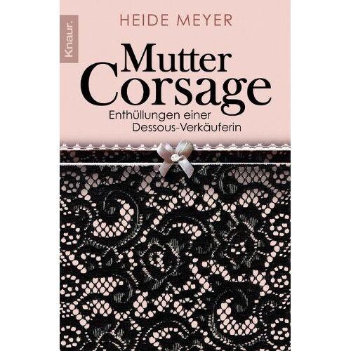 Heide Meyer - Mutter Corsage: Enthüllungen einer Dessous-Verkäuferin - Preis vom 06.09.2020 04:54:28 h