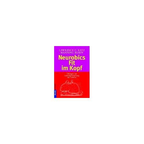 Lawrence C. Katz - Neurobics - Fit im Kopf. 83 Übungen zur Leistungssteigerung des Gehirns. - Preis vom 21.10.2020 04:49:09 h