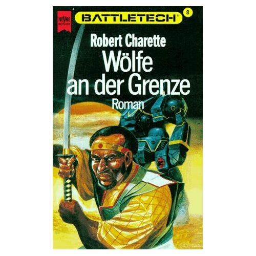 Robert Charrette - Battletech 8: Wölfe an der Grenze - Preis vom 21.10.2020 04:49:09 h