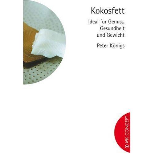 Peter Königs - Kokosfett: Ideal für Genuss, Gesundheit und Gewicht - Preis vom 18.04.2021 04:52:10 h