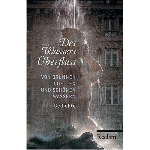 - Des Wassers Überfluss Von Brunnen, Quellen und schönen Wassern. Gedichte - Preis vom 18.04.2021 04:52:10 h