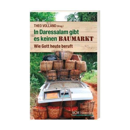 Theo Volland - In Daressalam gibt es keinen Baumarkt: Wie Gott heute beruft - Preis vom 04.10.2020 04:46:22 h