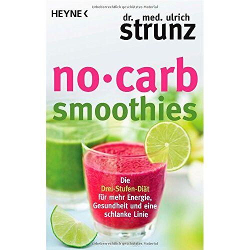 Ulrich Strunz - No-Carb-Smoothies: Die Drei-Stufen-Diät für mehr Energie, Gesundheit und eine schlanke Linie - Preis vom 21.02.2020 06:03:45 h