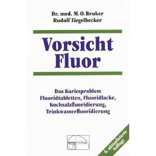 Bruker, Max Otto - Vorsicht Fluor!: Das Kariesproblem. Fluoridtabletten, Fluoridlacke, Kochsalzfluoridierung, Trinkwasserfluoridierung - Preis vom 21.04.2021 04:48:01 h