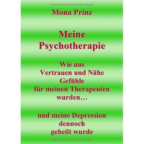 Mona Prinz - Meine Psychotherapie: Wie aus Vertrauen und Nähe Gefühle für meinen Therapeuten wurden...und meine Depression dennoch geheilt wurde - Preis vom 28.10.2020 05:53:24 h
