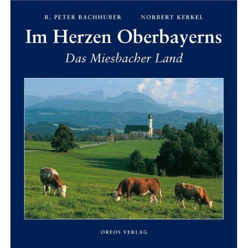 Bachhuber, R. Peter - Im Herzen Oberbayerns: Das Miesbacher Land - Preis vom 20.10.2020 04:55:35 h