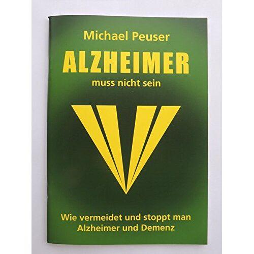 Michael Peuser - Alzheimer muss nicht sein: Wie vermeidet und stoppt man Alzheimer und Demenz - Preis vom 14.04.2021 04:53:30 h