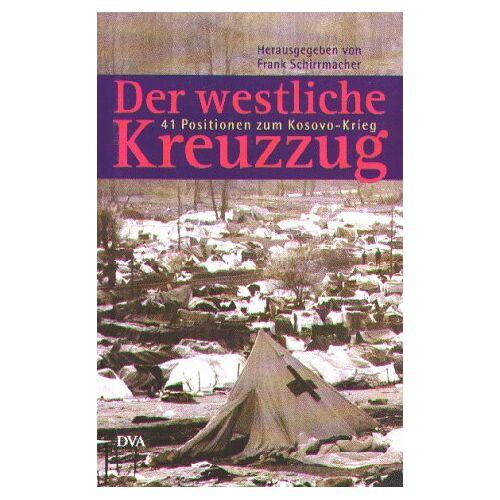 Frank Schirrmacher - Der westliche Kreuzzug. 41 Positionen zum Kosovo-Krieg - Preis vom 22.10.2020 04:52:23 h