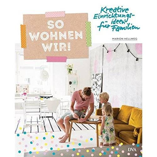 Marion Hellweg - So wohnen wir!: Kreative Einrichtungsideen für Familien - Preis vom 18.04.2021 04:52:10 h