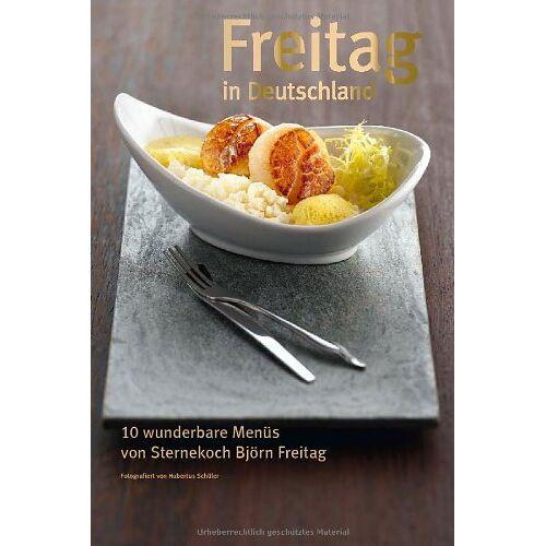 Björn Freitag - Freitag in Deutschland: 10 wunderbare Menüs von Sternekoch Björn Freitag - Preis vom 09.05.2021 04:52:39 h