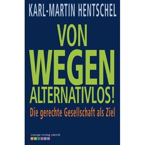 Karl-Martin Hentschel - Von wegen alternativlos! Die gerechte Gesellschaft als Ziel - Preis vom 06.09.2020 04:54:28 h