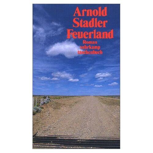 Arnold Stadler - Feuerland: Roman - Preis vom 28.02.2021 06:03:40 h